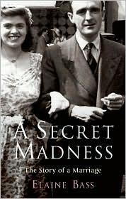 A Secret Madness: The Story of a Marriage Elaine Bass