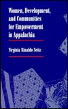 Women, Development, And Communities For Empowerment In Appalachia  by  Virginia Rinaldo Seitz