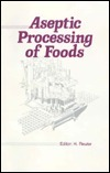 Aseptic Processing Of Foods  by  Helmut Reuter