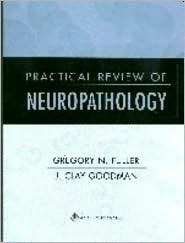 Practical Review of Neuropathology  by  Gregory N Fuller