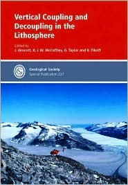 Vertical Coupling And Decoupling In The Lithosphere (No. 227)  by  Geological Society of London