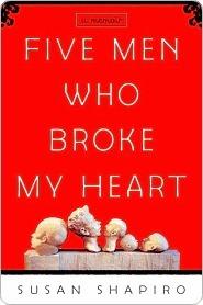 Five Men Who Broke My Heart Five Men Who Broke My Heart Susan Shapiro