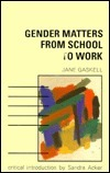 Gender Matters from School to Work Jane S. Gaskell