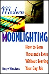 Modern Moonlighting: How to Earn Thousands Extra Without Leaving Your Day Job R. Dodge Woodson