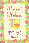 How Can I Find You, God?  by  Marjorie Holmes