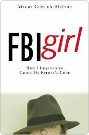 FBI Girl: How I Learned to Crack My Fathers Code Maura Conlon-McIvor