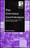 The Industrial Craftsworker: Skill, Managerial Strategies, And Workplace Relationships Peter              Cook