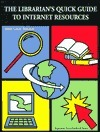 The Librarians Quick Guide to Internet Resources  by  Jenny Lynne Semenza