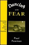 Dancing with Fear: Overcoming Anxiety in a World of Stress and Uncertainty Paul Foxman
