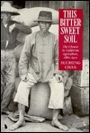 This Bittersweet Soil: The Chinese in California Agriculture, 1860-1910  by  Sucheng Chan