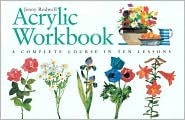 Acrylic Workbook: A Complete Course in Ten Lessons Jenny Rodwell