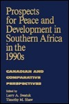 Prospects for Peace and Development in Southern Africa in the 1990s: Canadian and Comparative Perspectives  by  Tim Shaw