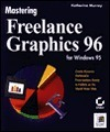 Mastering Freelance Graphics 96 for Windows 95  by  Katherine Murray