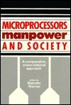 Microprocessors, Manpower, and Society: A Comparative, Cross-National Approach Malcolm Warner