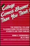 College Comes Sooner Than You Think!: The Essential College Planning Guide for High School Students and Their Families  by  Bonnie D. Featherstone