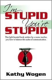 Im Stupid, Youre Stupid  by  Kathy Wogen