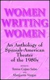 Women Writing Women: An Anthology Of Spanish American Theater Of The 1980s Margarita Vargas