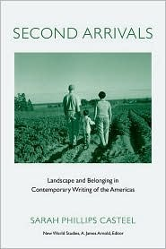 Second Arrivals: Landscape and Belonging in Contemporary Writing of the Americas Sarah Phillips Casteel