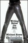 Writing Below the Belt: Conversations with Erotic Authors Michael Rowe