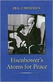 Eisenhowers Atoms for Peace Ira Chernus