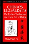 Chinas Legalists: The Earliest Totalitarians and Their Art of Ruling  by  Zhengyuan Fu