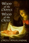 Wood of the Cradle, Wood of the Cross  by  Caryll Houselander