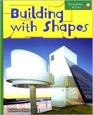 Building with Shapes (Spyglass Books: Math series) (Spyglass Books: Math)  by  Rebecca Weber
