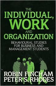 The Individual, Work and Organization: Behavioral Studies for Business and Management Students  by  Robin Fincham
