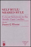 Self Rule/Shared Rule: Federal Solutions to the Middle East Conflict Daniel J. Elazar