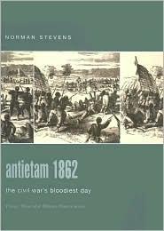 Antietam 1862: The Civil Wars Bloodiest Day  by  Norman S. Stevens