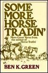 Some More Horse Tradin Ben K. Green