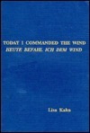 Today I Commanded the Wind =: Heute Befahl Ich Dem Wind  by  Lisa Kahn