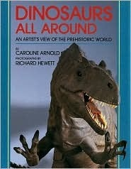Dinosaurs All Around: An Artists View of the Prehistoric World  by  Caroline Arnold