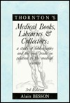 Thorntons Medical Books, Libraries, and Collectors: A Study of Bibliography and the Book Trade in Relation to the Medical Sciences  by  John Leonard Thornton