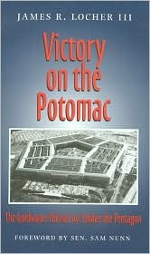 Victory on the Potomac: The Goldwater-Nichols Act Unifies the Pentagon  by  James R. Locher