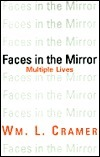 Faces in the Mirror: Multiple Lives  by  William L. Cramer