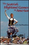 The Scottish Highland Games in America  by  Emily Ann Donaldson