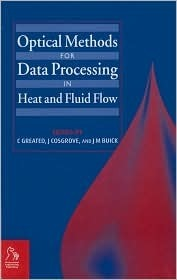 Optical Methods and Data Processing in Heat and Fluid Flow Clive Greated