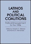Latinos and Political Coalitions: Political Empowerment for the 1990s  by  Roberto E. Villarreal
