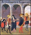Renaissance Cassoni: Masterpieces of Early Italian Art : Painted Marriage Chests 1400-1550 Graham Hughes