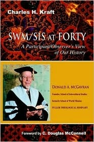 Swm Sis at Forty*: A Participantobservers View of Our History  by  Charles H. Kraft
