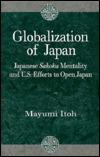 Globalization of Japan: Japanese Sakoku Mentality and U.S. Efforts to Open Japan Mayumi Itoh