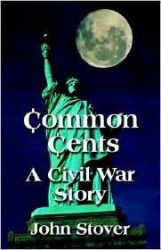 Common Cents: A Civil War Story  by  John H. Stover