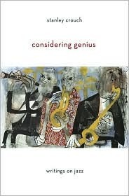 Considering Genius: Writings on Jazz  by  Stanley Crouch