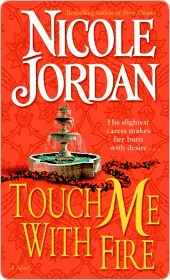 Touch Me with Fire: A Novel Nicole Jordan