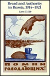 Bread and Authority in Russia, 1914-1921  by  Lars T. Lih