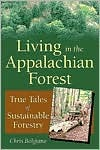 Living in the Appalachian Forest: True Tales of Sustainable Forestry  by  Chris Bolgiano
