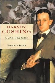 Harvey Cushing: A Life in Surgery  by  Michael Bliss