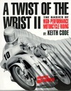 Twist of the Wrist: The Basics of High Performance Motorcycle Riding  by  Keith Code