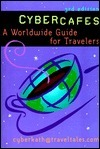 Cybercafes: A Worldwide Guide for Travelers Cyberkath Traveltales. Com